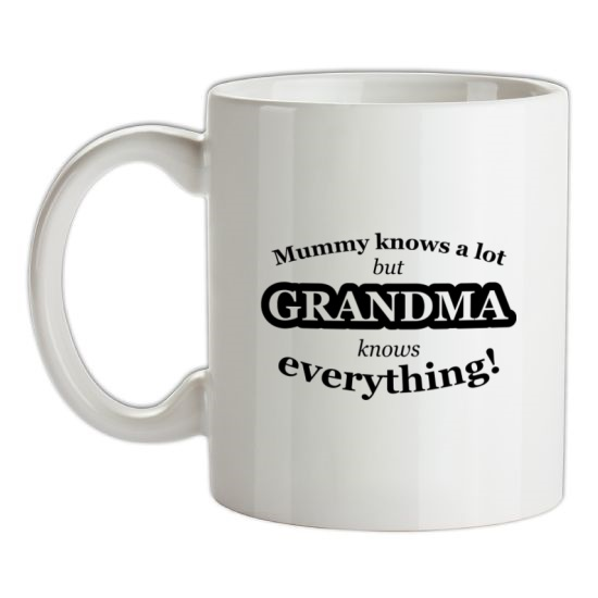 Mummy Knows A Lot, But Grandma Knows Everything t-shirts