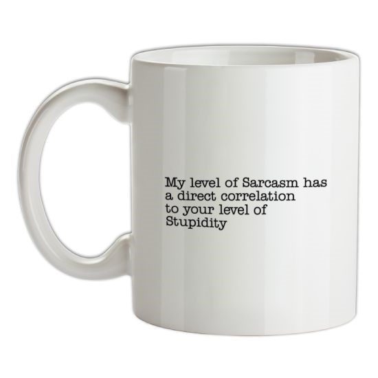 my level of sarcasm has a direct correlation to your level of stupidity t-shirts