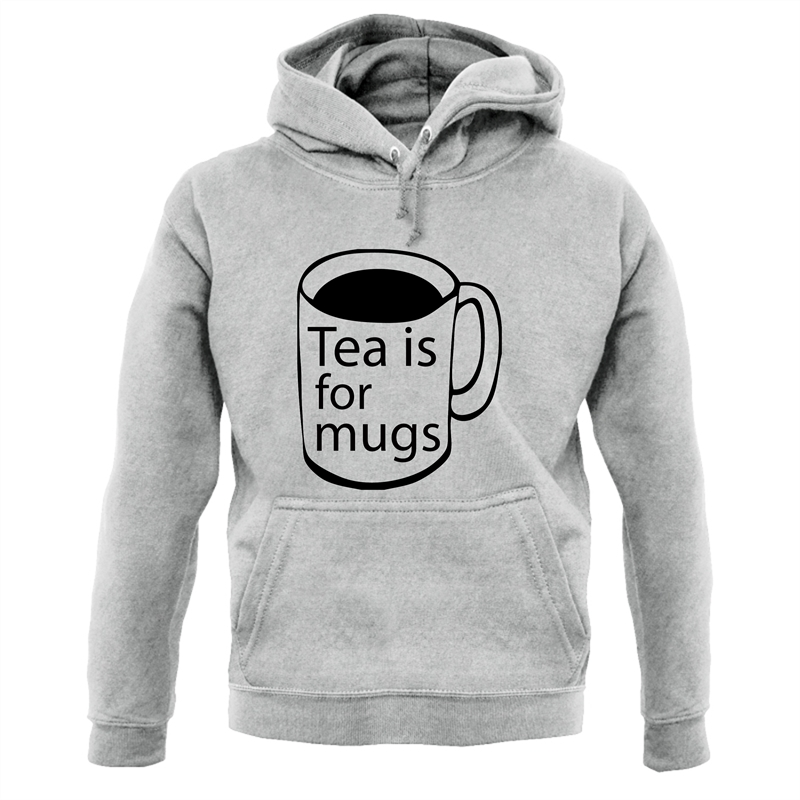 Tea Is For Mugs Hoodies