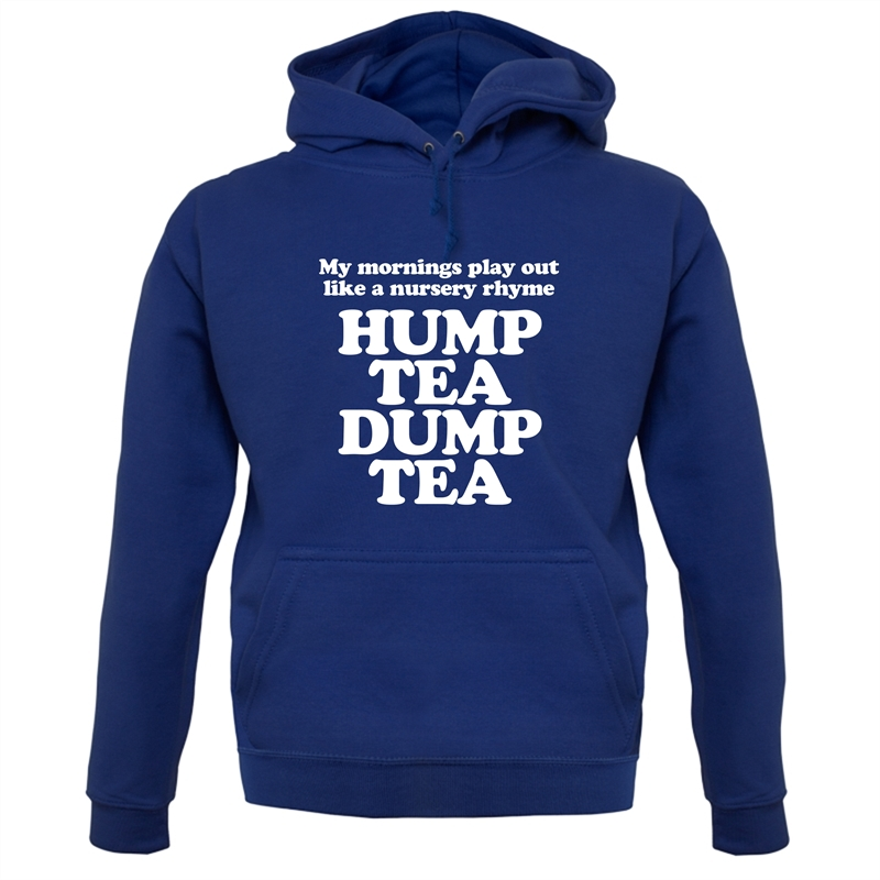 My mornings play out like a nursery rhyme, hump tea dump tea Hoodies