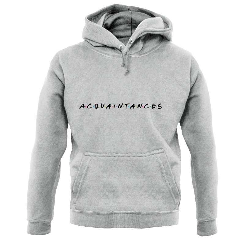 Acquaintances Hoodies