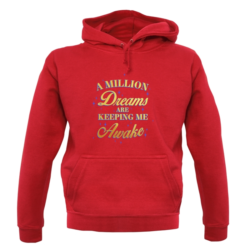 A Million Dreams Are Keeping Me Awake Hoodies
