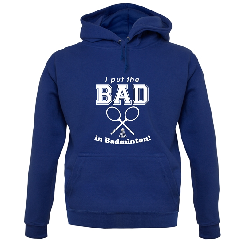 I Put The Bad In Badminton! Hoodies