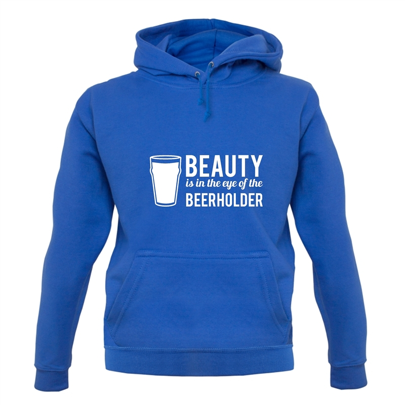 Beauty is in the eye of the Beerholder Hoodies