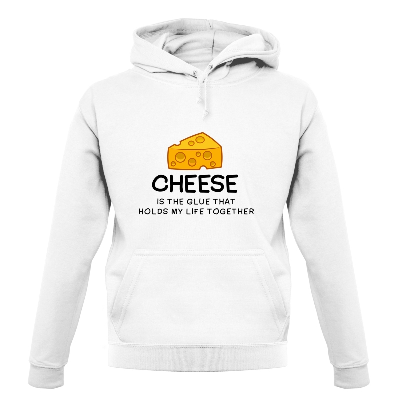 Cheese Is The Glue That Holds My Life Together Hoodies