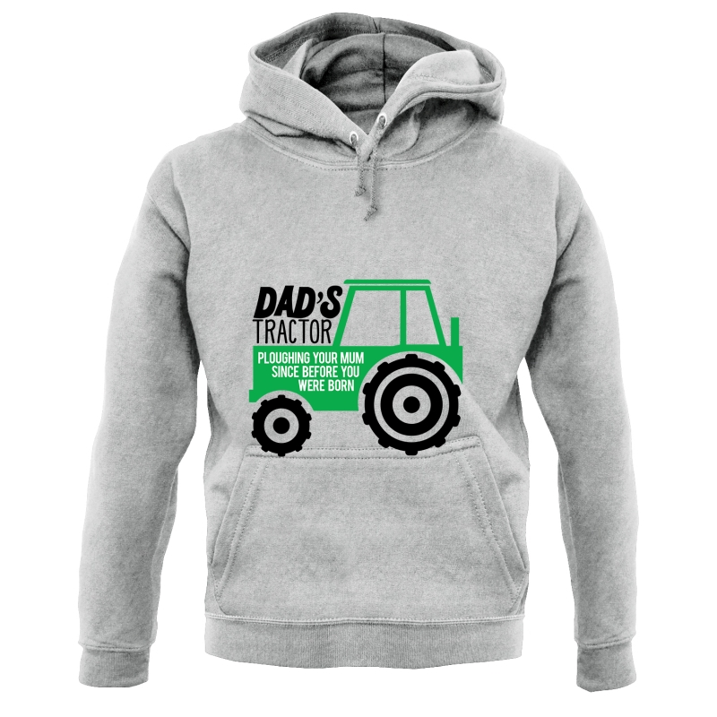 Dad's Tractor: Ploughing Your Mum Hoodies