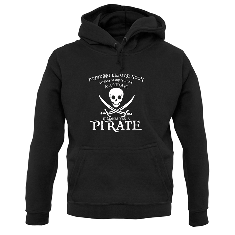 Drinking Before Noon Doesnt Make You An Alcoholic It Makes You A Pirate Hoodies