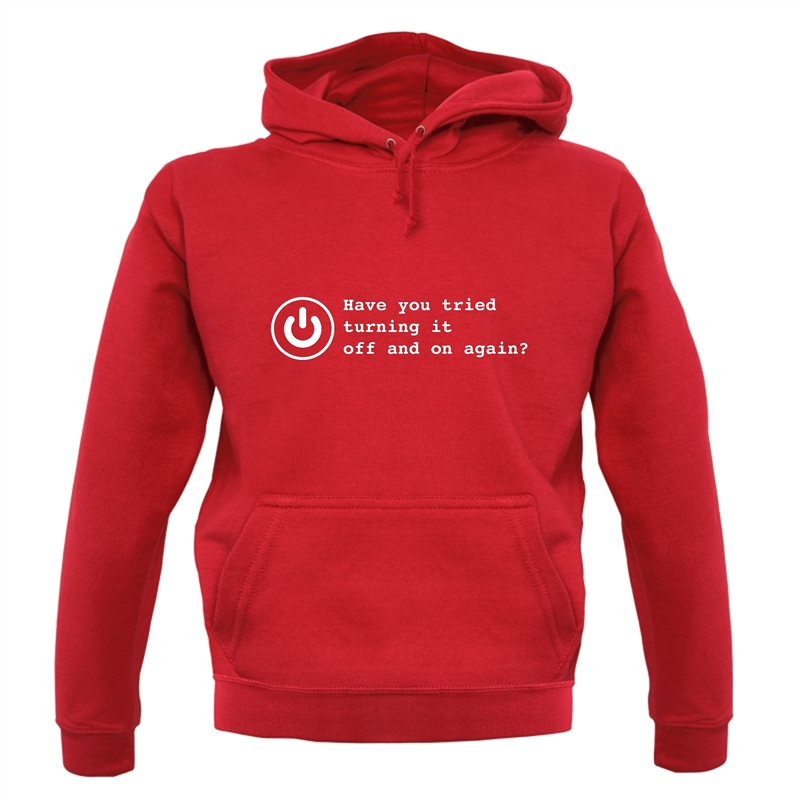 Have You Tried Turning It Off And On Again? Hoodies