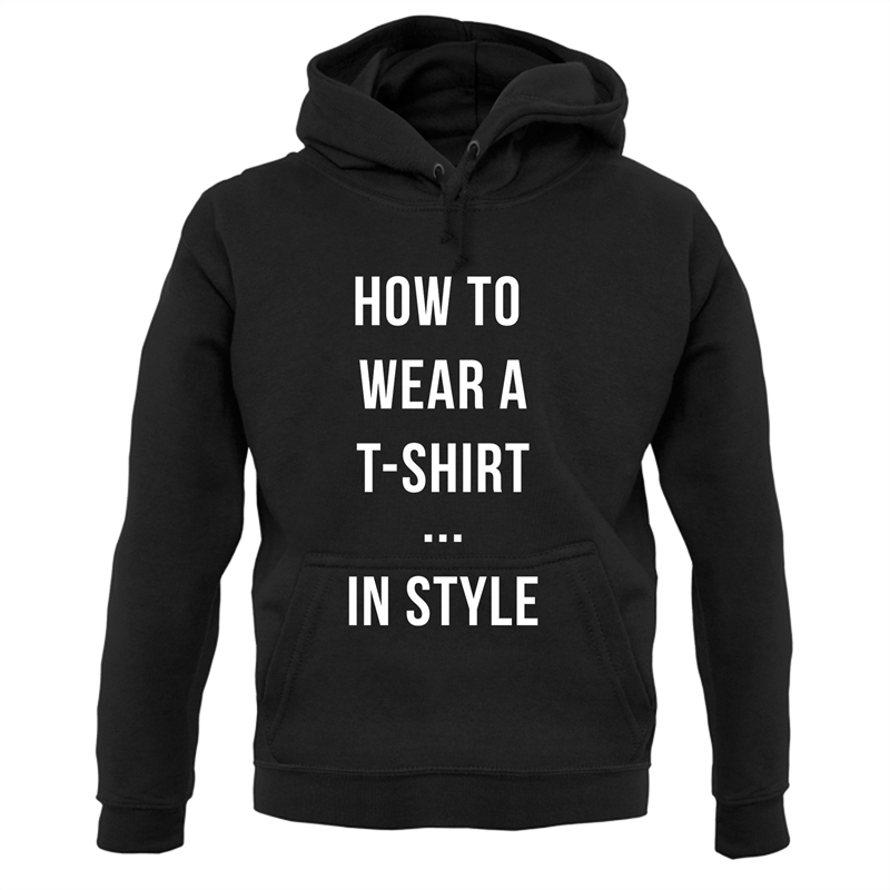 How To Wear A T-Shirt...In Style Hoodies