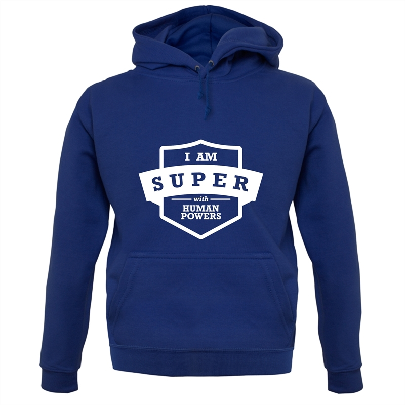 I Am Super With Human Powers Hoodies