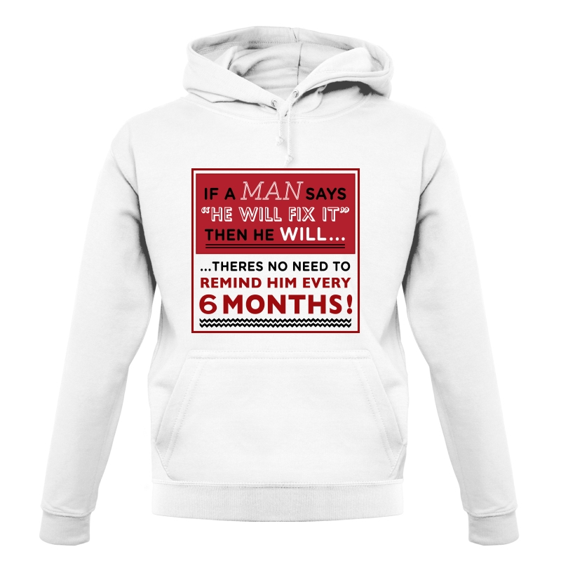 If a Man Says He'll Fix It, Then He Will Hoodies