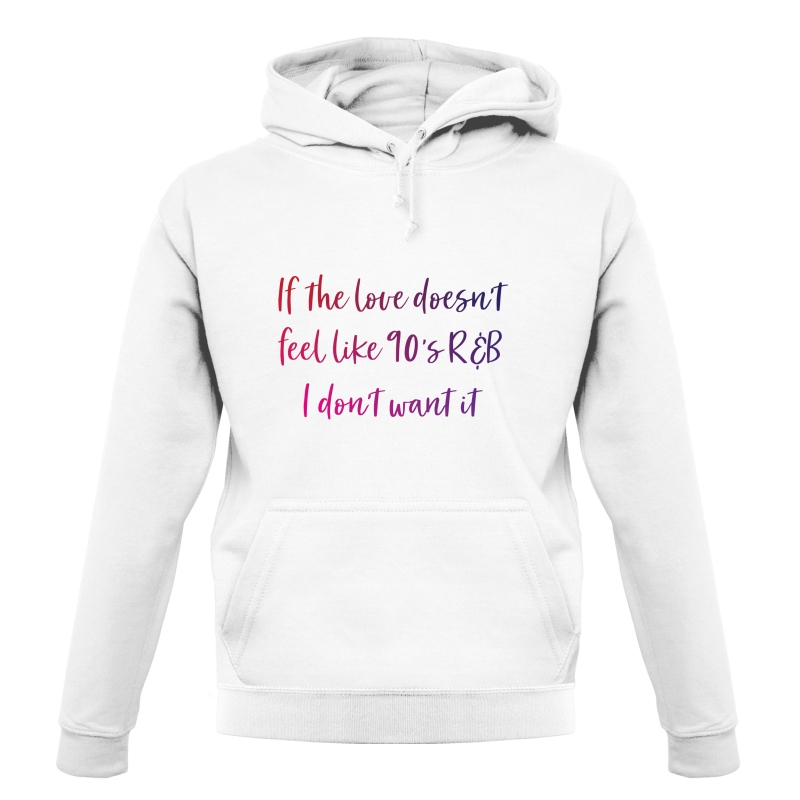If The Love Doesn't Feel Like R&B Hoodies