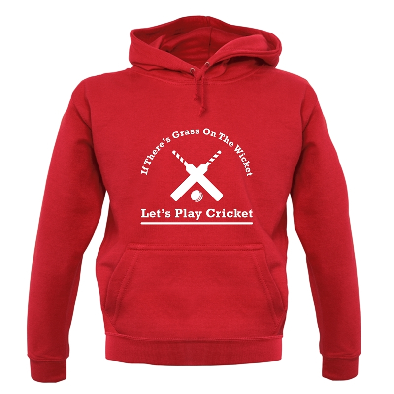 If There's Grass On The Wicket Let's Play Cricket Hoodies