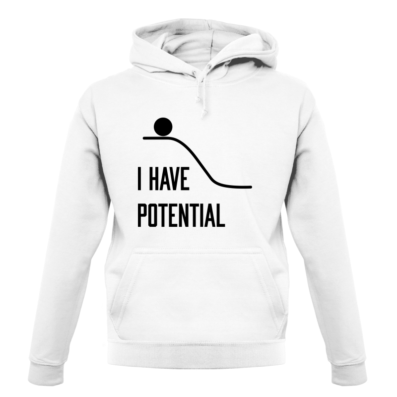 I Have Potential Hoodies