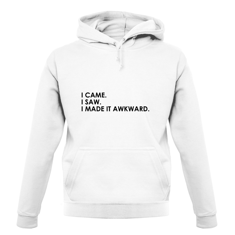 I Made It Awkward Hoodies