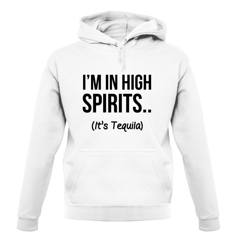 I'm In High Spirits... It's Tequila. Hoodies