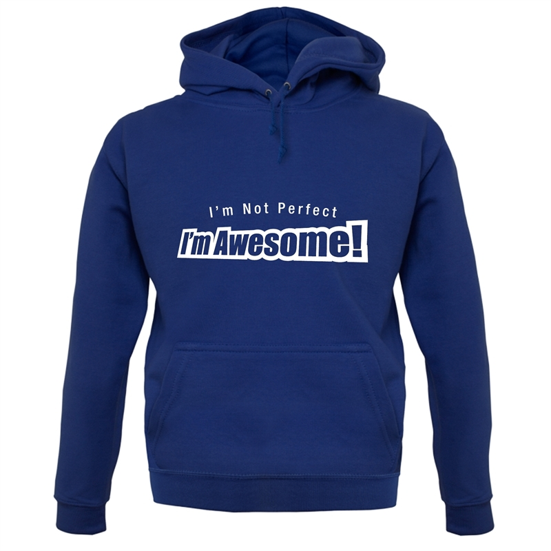 I'm Not Perfect I'm Awesome! Hoodies