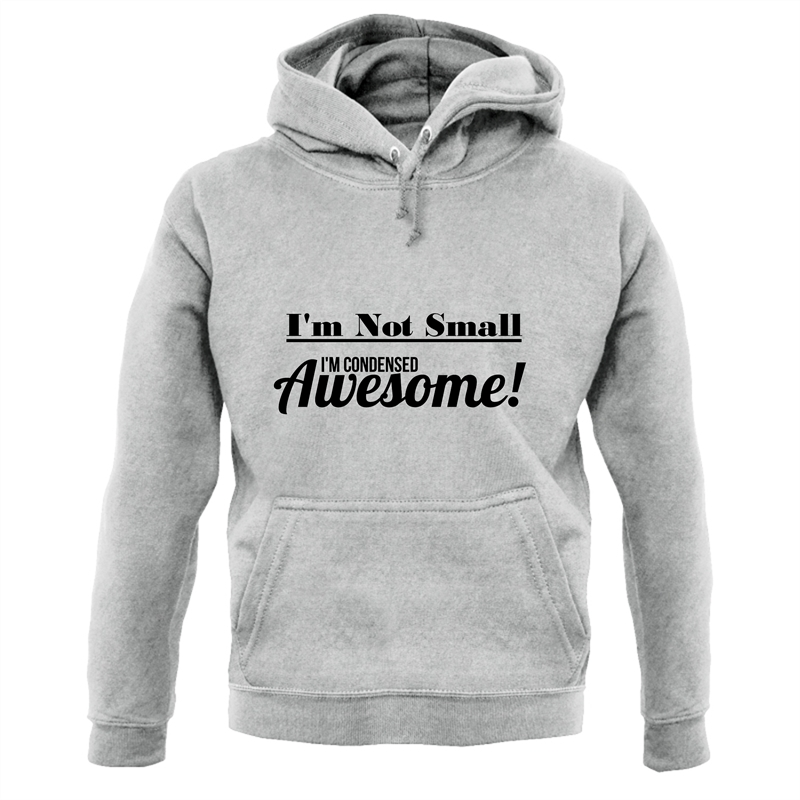 I'm not small I'm condensed awesome Hoodies