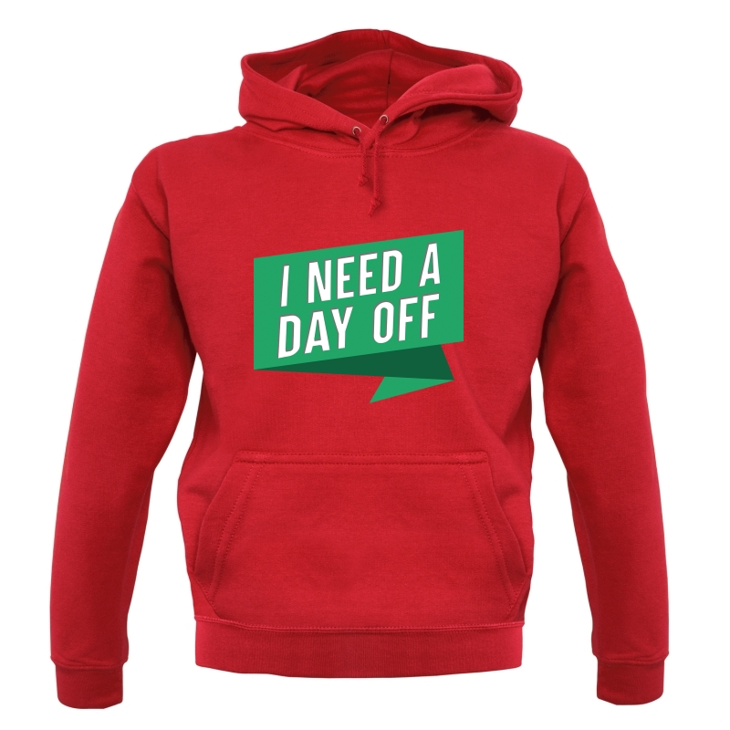 I Need A Day Off Hoodies