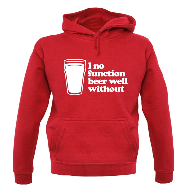 I No Function Beer Well Without Hoodies