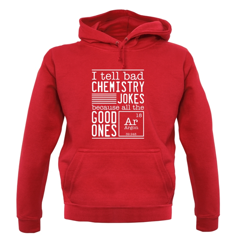 I Tell Bad Chemistry Jokes Because All The Good Ones Argon Hoodies