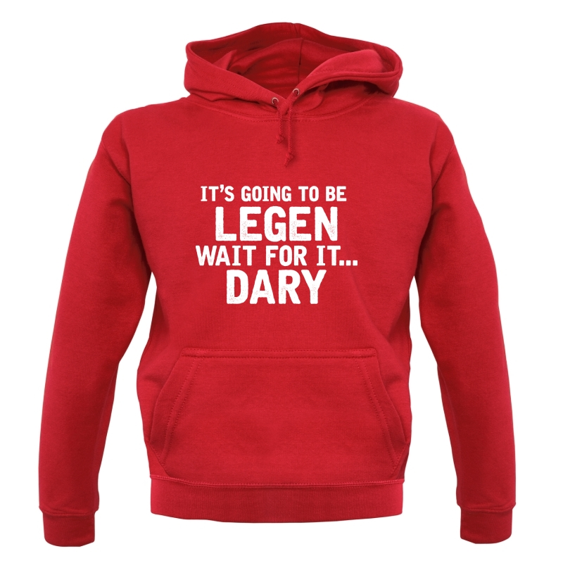 It's Going To Be Legen... Wait For It... Dary Hoodies