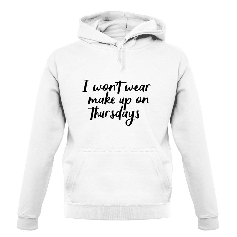 I Won't Wear Make Up On Thursdays Hoodies