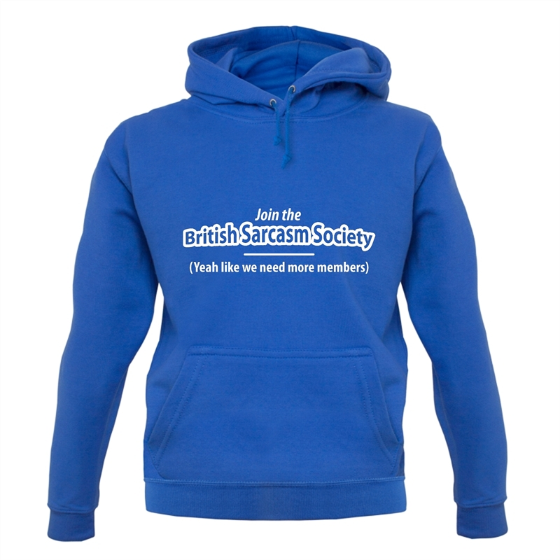 Join The British Sarcasm Society Yeah Like We Need More Members Hoodies