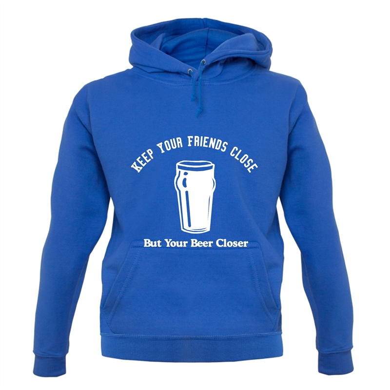 Keep your friends close but your beer closer Hoodies