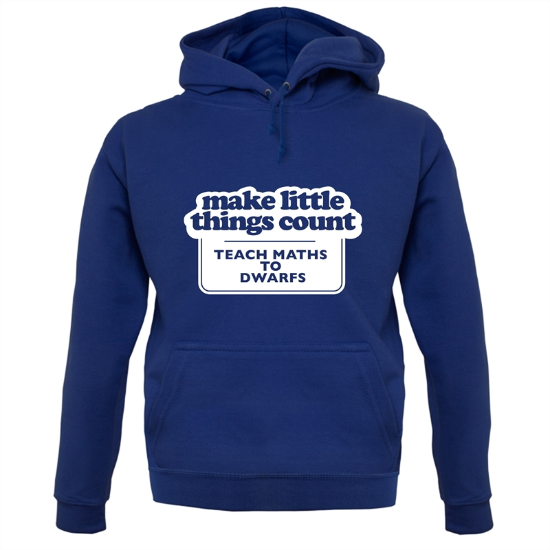 Make Little Things Count Teach Maths To Dwarfs Hoodies