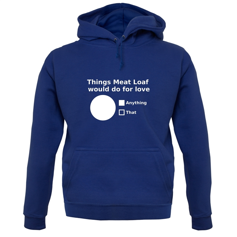 Things Meat Loaf Would Do For Love Hoodies