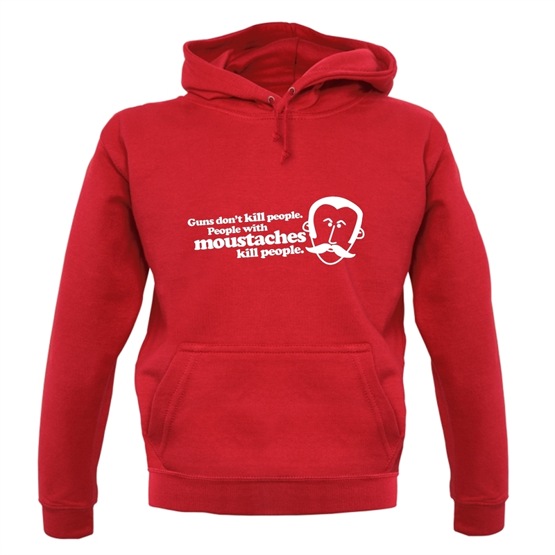 Guns Don't Kill People. People With Moustaches Kill People Hoodies