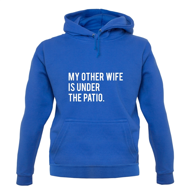 My Other Wife Is Under The Patio Hoodies