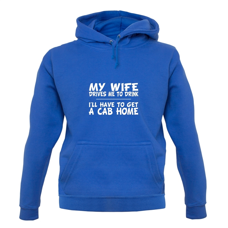 My Wife Drives Me To Drink I'll Have To Get A Cab Home Hoodies
