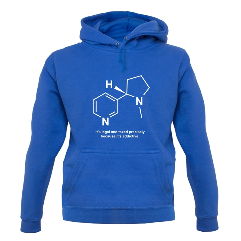 Nicotine - It's legal and taxed precisely because it's addictive Hoodies