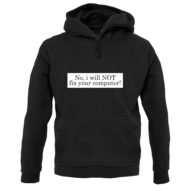 No I Will NOT Fix Your Computer! Hoodies