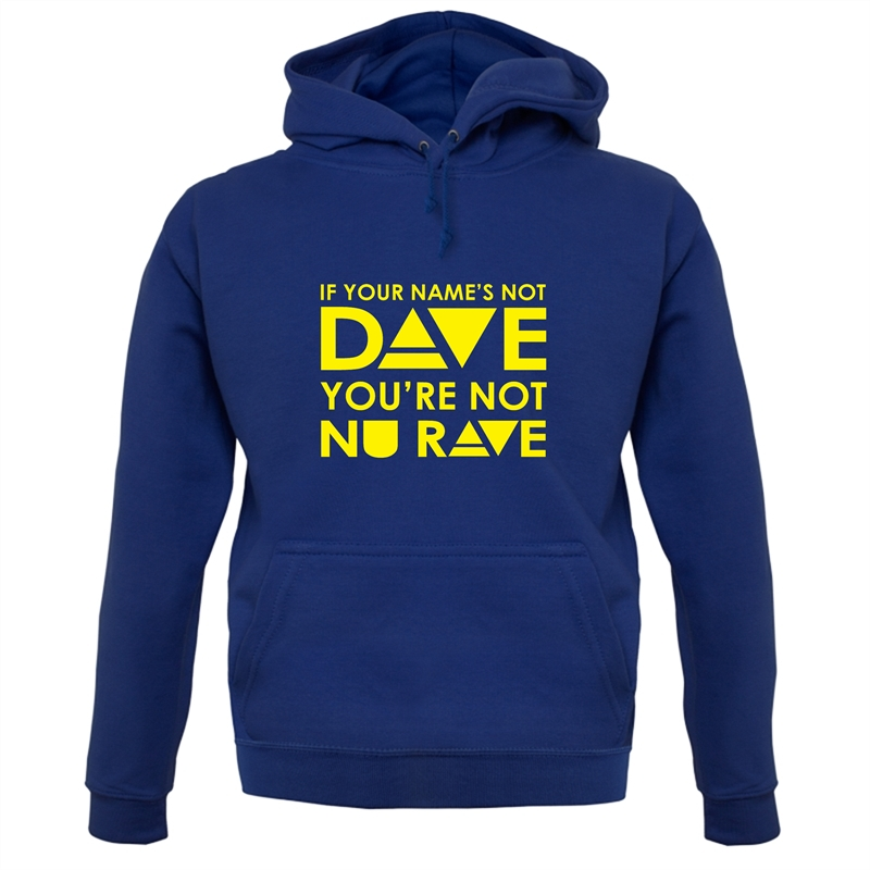 If your name's not Dave, you're not Nu Rave Hoodies