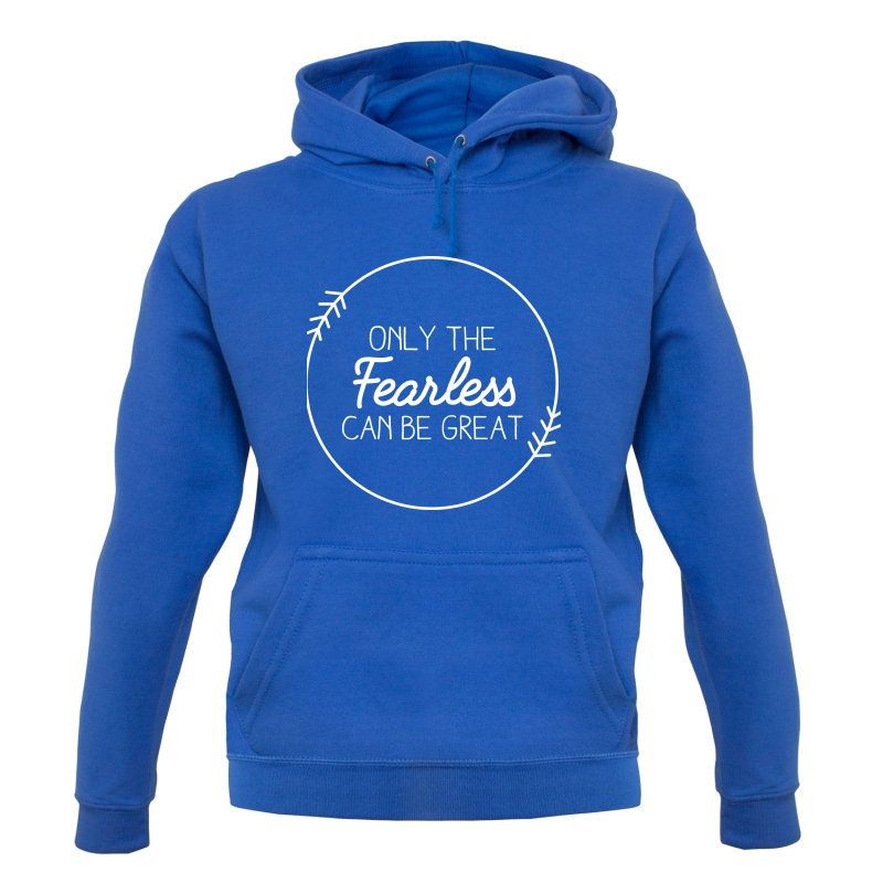 Only The Fearless Can Be Great Hoodies