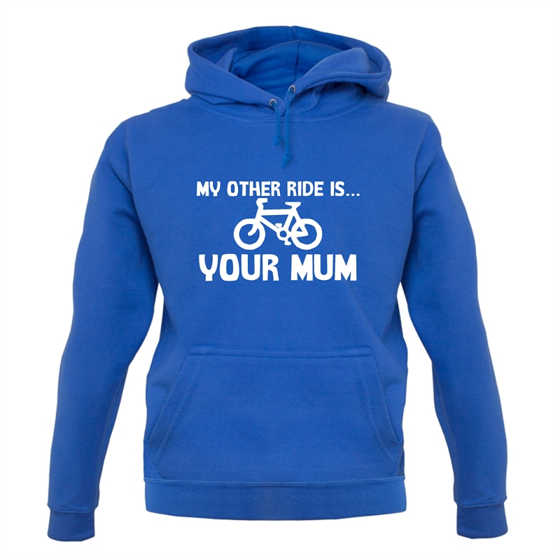 My other ride is your mum! Hoodies