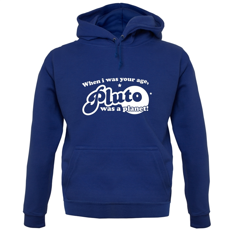 When I Was Your Age, Pluto Was A Planet! Hoodies