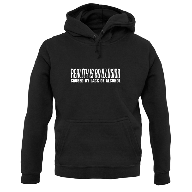 Reality is an illusion, caused by lack of alcohol Hoodies