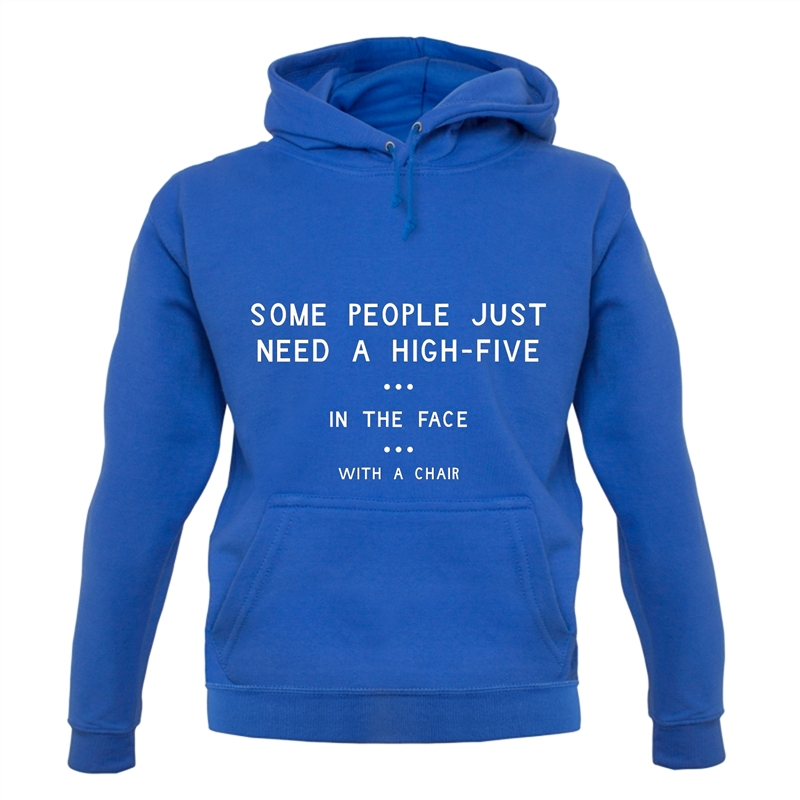 Some People Just Need A High Five In The Face With A Chair Hoodies