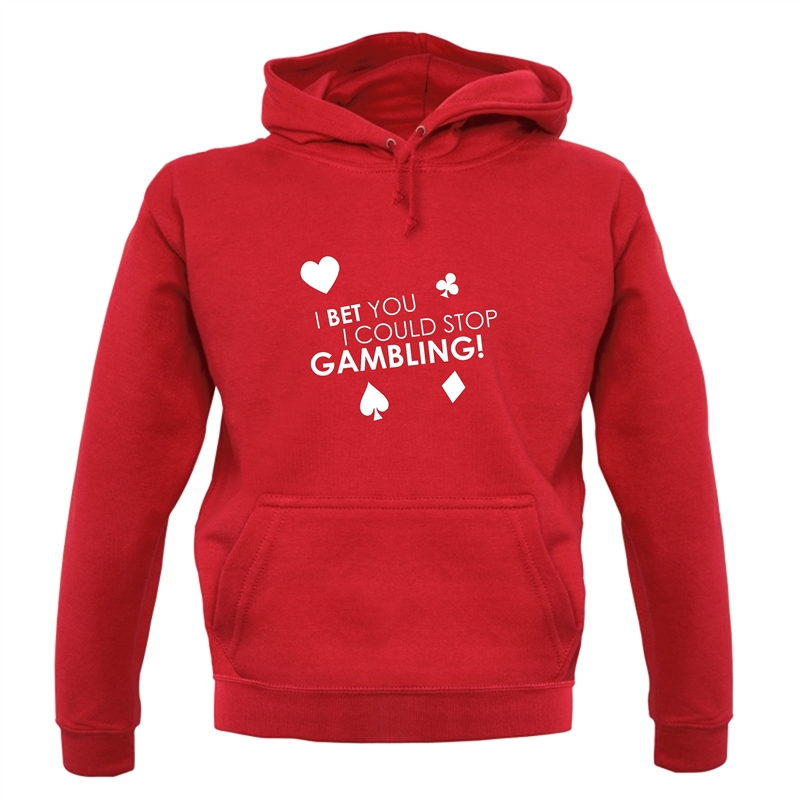 I Bet You I Could Stop Gambling! Hoodies