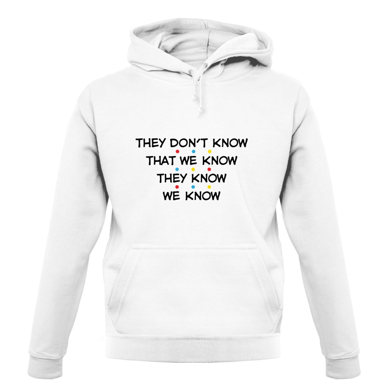They Don't Know That We Know They Know We Know Hoodies