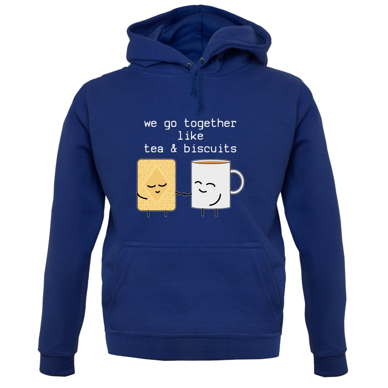 We Go Together Like Tea & Biscuits Hoodies