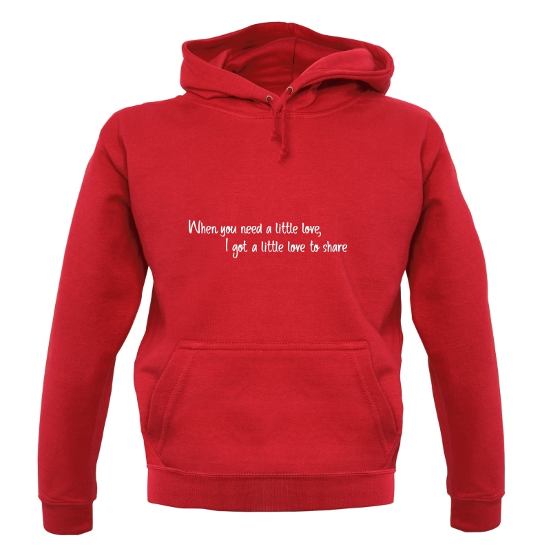 When You Need A Little Love Hoodies