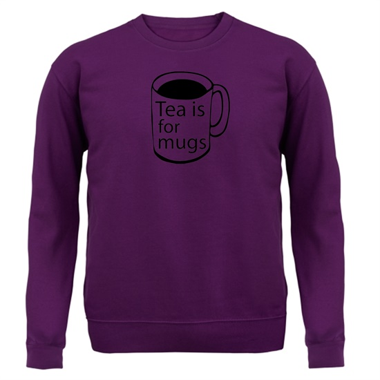 Tea Is For Mugs Jumpers