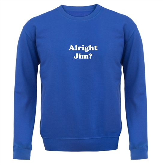 Alright Jim Jumpers
