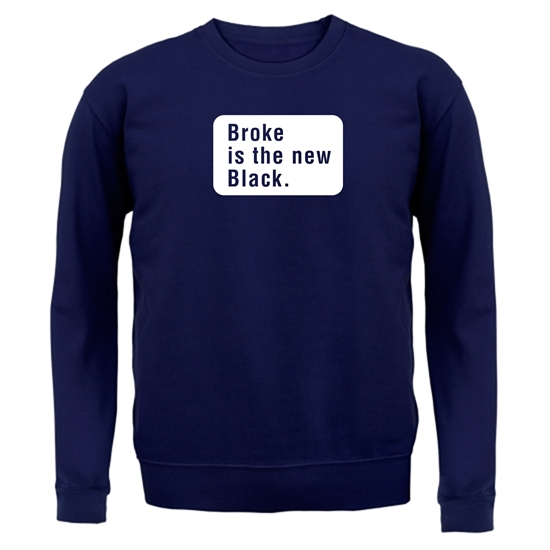 Broke Is The New Black Jumpers