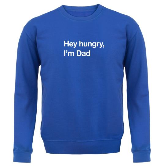 Hey Hungry, I'm Dad Jumpers